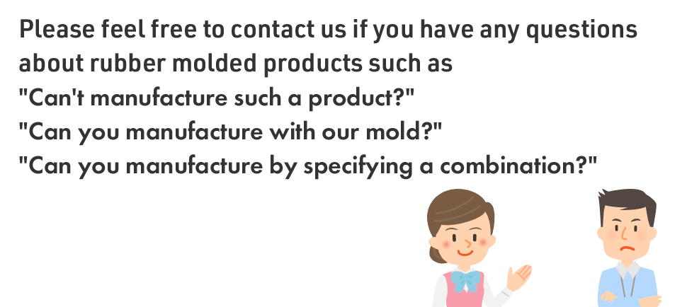 Please feel free to contact us if you have any questions about rubber molded products such as
