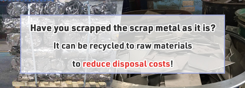 Have you scrapped the scrap metal as it is? It can be recycled to raw materials to reduce disposal costs!