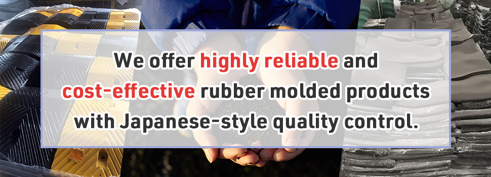 Reduce costs and protect the environment with rubber molding. We offer peace of mind with Japanese-style quality control